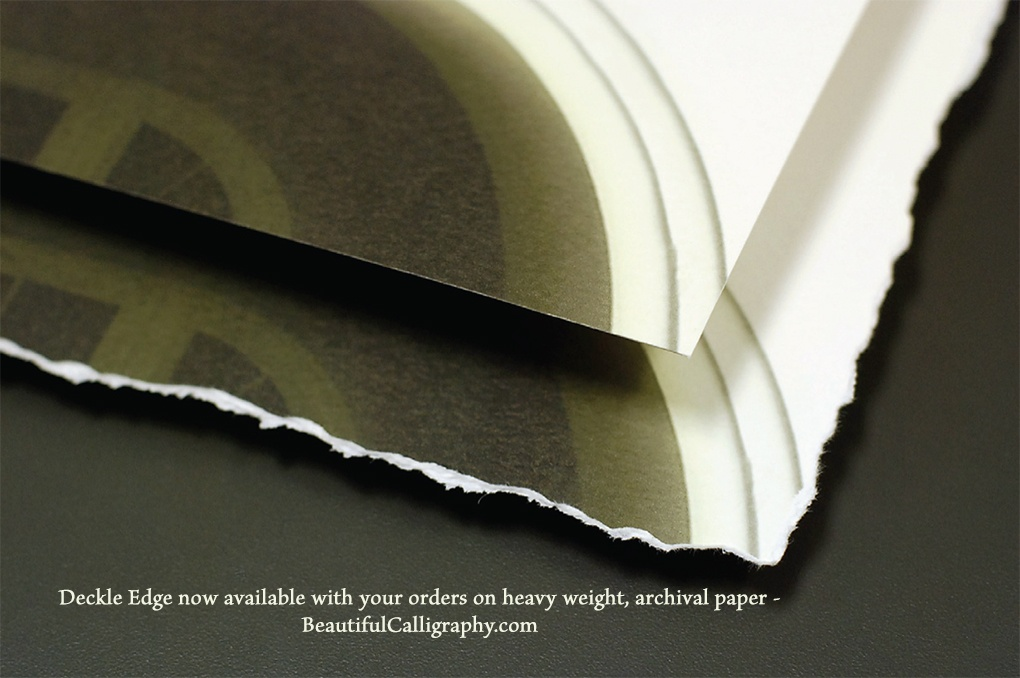 Calligraphy can be printed on paper with Deckle edge, especially nice  for parchment  paper