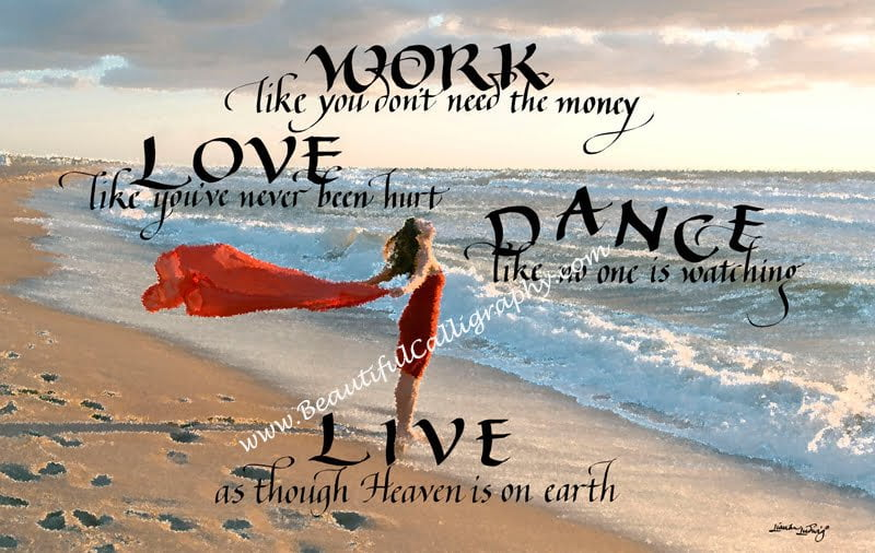 Words To Live By Rumi- Work Like You Don't Need the Money written in calligraphy on beautiful background